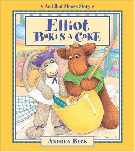 Elliot Bakes a Cake (Elliot Moose Stories): Beck, Andrea