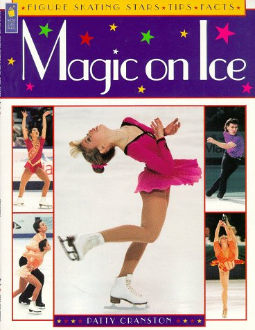 9781550744552: Magic on Ice: Figure Skating Stars, Tips and Facts