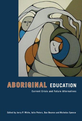 Aboriginal Education: Current Crisis and Future Alternatives