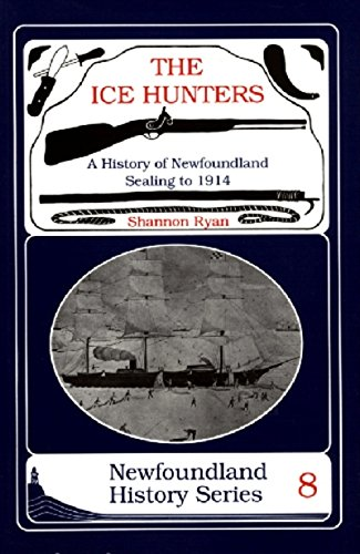 9781550810950: The Ice Hunters: A History of Newfoundland Sealing 1914 (Newfoundland History Series)