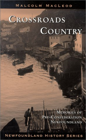 Crossroads Country (Newfoundland history series): Malcolm MacLeod