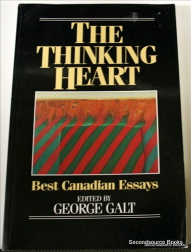 The Thinking Heart: Best Canadian Essays: Galt, George (