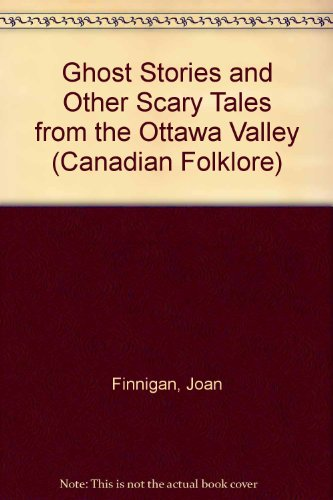 Witches, Ghosts & Loups-Garous: Scary Tales from Canada's Ottawa Valley (Canadian Folklore) (1550820869) by Joan Finnigan