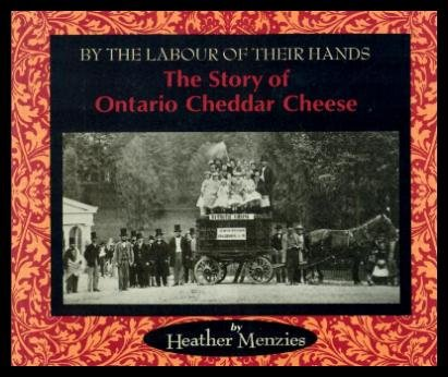 9781550821024: By the Labour of Their Hands: The Story of Ontario Cheddar Cheese
