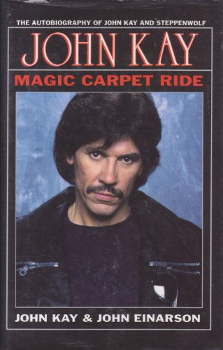 9781550821239: Magic Carpet Ride The Autobiography of John Kay and Steppenwolf by John Kay and John Einarson (1994-08-02)