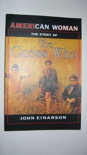 American Woman: The Story of the Guess: John Einarson