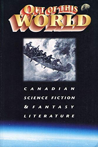 9781550821505: Out of This World: Canadian Science Fiction and Fantasy Literature
