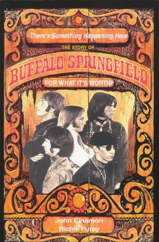 There's Something Happening Here: The Story of Buffalo Springfield : for What It's Worth (1550821849) by John Einarson; Richie Furay