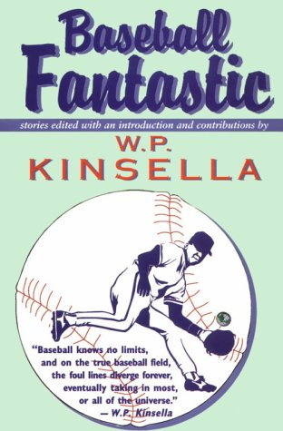 Baseball Fantastic (Out of This World): W.P. Kinsella, stories edited by and introduction and ...
