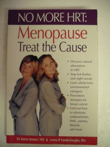 No More Hrt: Menopause Treat the Cause: Jenson, Karen, Dr;
