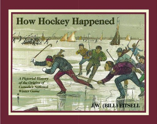 9781550823479: How Hockey Happened: A Pictorial History of the Origins of Canada's National Winter Game