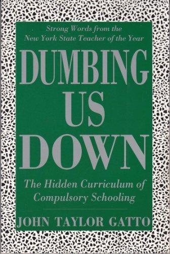 Dumbing Us Down --2001 publication.: Taylor Gatto, John