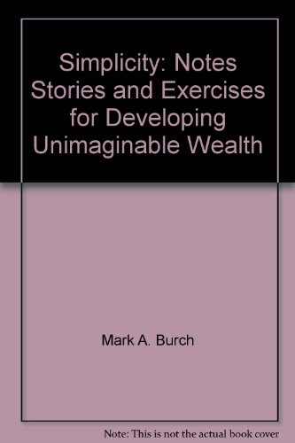 9781550922684: Simplicity: Notes, stories and exercises for developing unimaginable wealth