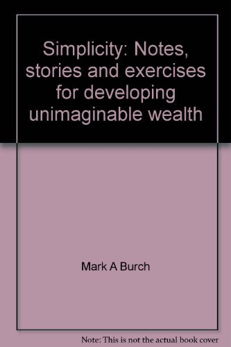 9781550922691: Simplicity: Notes, stories and exercises for developing unimaginable wealth