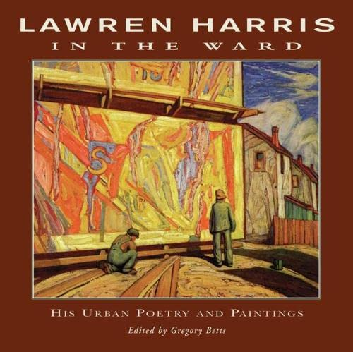 9781550960631: Lawren Harris: In the Ward: His Urban Poetry and Paintings