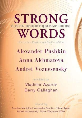 Strong Words: Poetry in a Russian and English Edition: Pushkin, Alexander; Akhmatova, Anna; ...