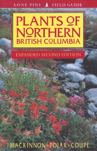 Plants of Northern British Columbia: Andy MacKinnon (Lone Pine Publishing)