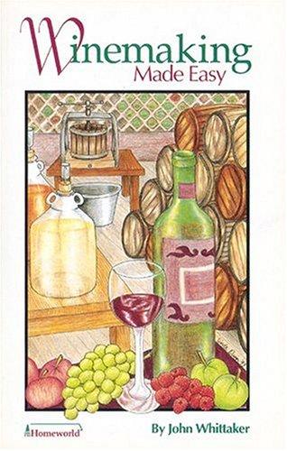 Winemaking Made Easy (Homeworld): Whittaker, John