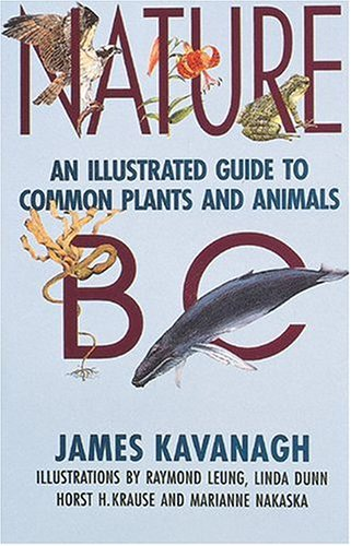 Nature BC: An Illustrated Guide to Common: Kavangh, James, Kavanagh,