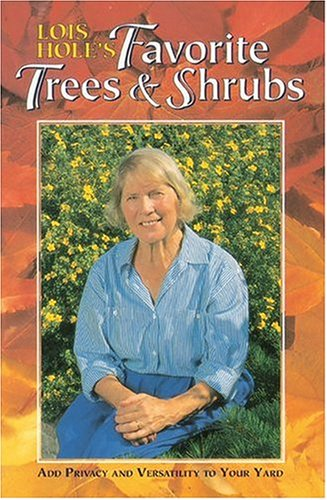 Lois Hole's Favorite Trees & Shrubs: Hole, Lois