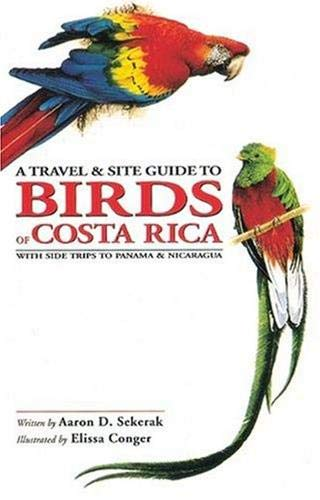 A Travel and Site Guide to Birds of Costa Rica: With Side Trips to Panama and Nicaragua: Sekerak, ...