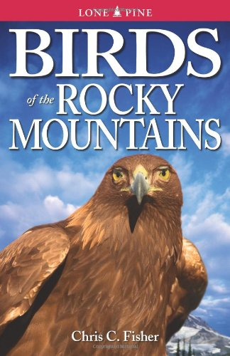 Birds of the Rocky Mountains (Lone Pine Field Guide): Fisher, Chris