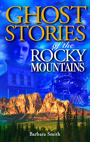 Ghost Stories of the Rocky Mountains: Helgason, Gail; Barron, George; Dodd, John