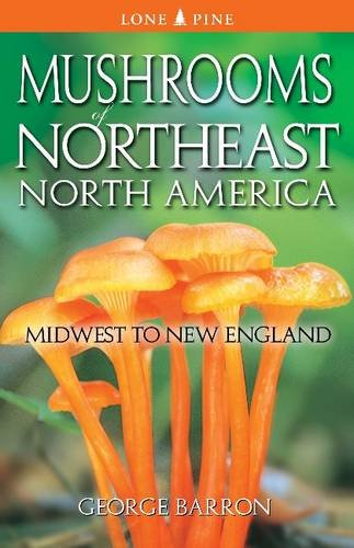 Mushrooms of Northeast North America: Midwest to New England (Lone Pine Field Guide): Barron, ...