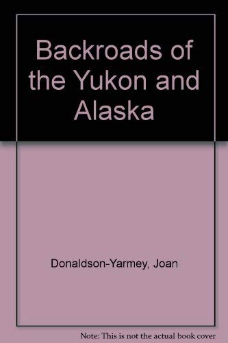 9781551052137: Backroads of the Yukon and Alaska