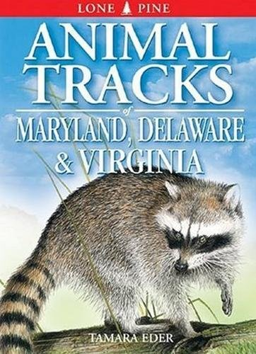 Animal Tracks of Maryland, Delaware and Virginia (including Washington DC) (Animal Tracks Guides): ...