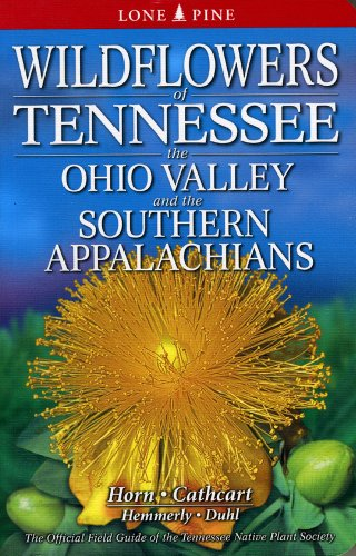 Wildflowers of Tennessee, the Ohio Valley and: Horn, Dennis, Cathcart,