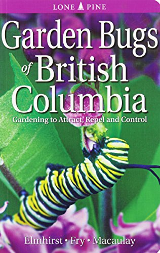 Garden Bugs of British Columbia: BY (AUTHOR): JANICE