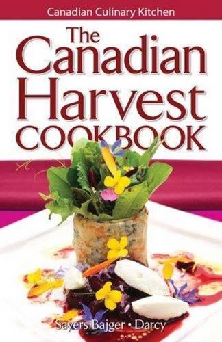 The Canadian Harvest Cookbook: Jennifer Sayers Bajger, James Darcy