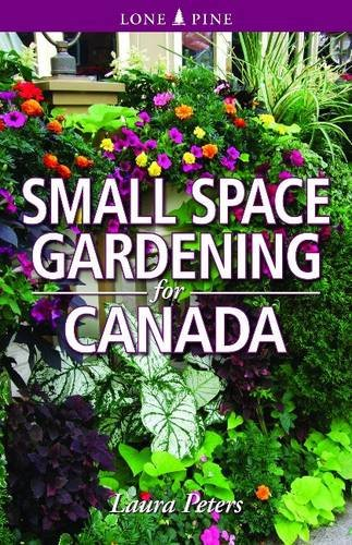 Small Space Gardening for Canada (Paperback): Dr. Laura Peters