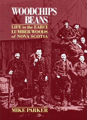 9781551090238: Woodchips and Beans: Life in the Early Lumber Woods of Nova Scotia