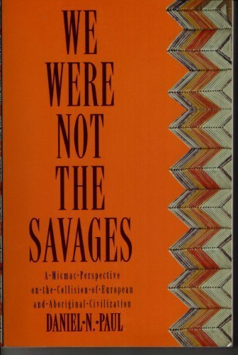 9781551090566: We Were Not the Savages: A Micmac Perspective on the Collision of European and Aboriginal Civilizations