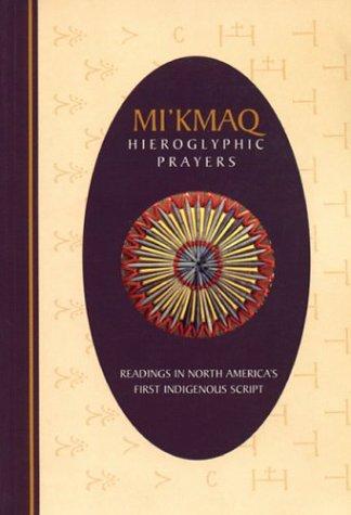 Mi'kmaq Hieroglyphic Prayers: Readings in North America's