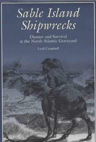 Sable Island Shipwrecks : Disaster and Survival: Lyall Campbell