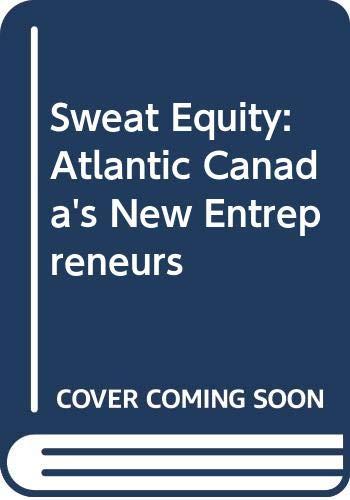 9781551091778: Sweat Equity: Atlantic Canada's New Entrepreneurs