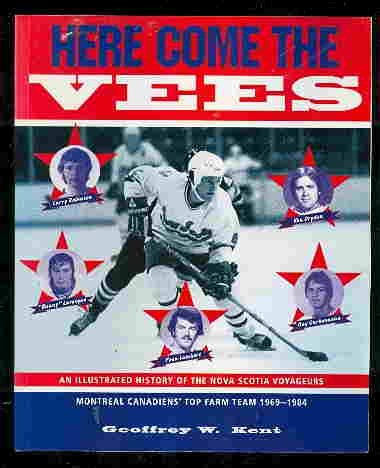 Here come the Vees: An illustrated history of the Nova Scotia Voyageurs, Montreal Canadiens' ...