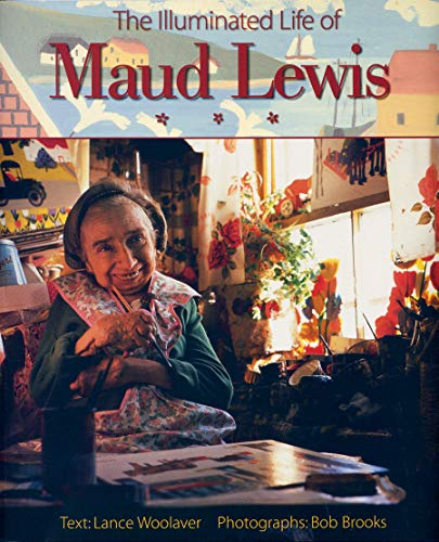 The Illuminated Life of Maud Lewis: Woolaver, Lance (