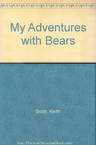My Adventures with Bears (155109245X) by Keith Scott