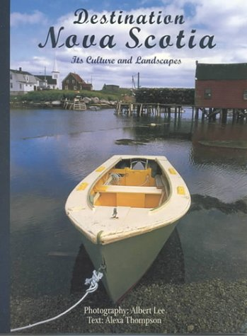 Destination Nova Scotia: Its Culture and Landscapes: Alexa Thompson, Albert