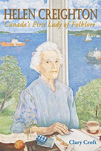 Helen Creighton: Canada's First Lady of Folklore: Croft, Clary