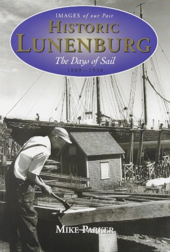 9781551092973: Historic Lunenburg: The Days of Sail, 1880-1930 (Images of our Past)