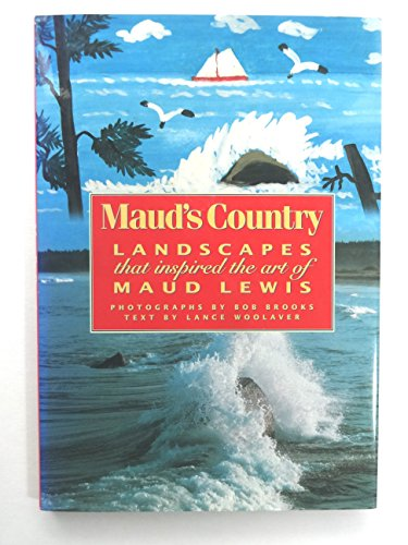 Maud's Country: Landscapes That Inspired the Art: Woolaver, Lance