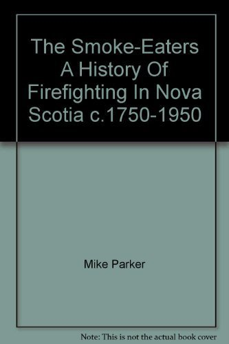 9781551094175: The Smoke-Eaters : A History of Firefighting in Nova Scotia C. 1750-1950 (Images of Our Past Ser.) ( signed)