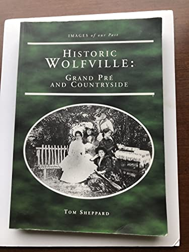 9781551094694: Historic Wolfville: Grand Pre and Countryside