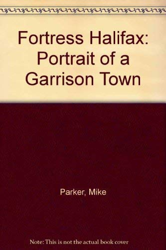 Fortress Halifax : Portrait of a Garrison: Mike Parker