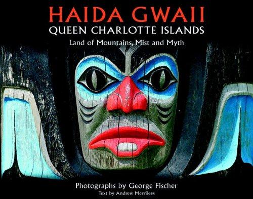 9781551095684: Haida Gwaii: Queen Charlotte Islands: Land of Mountains, Mist and Myth